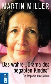 Martin Miller: Das wahre 'Drama des begabten Kindes': Die Tragödie Alice Millers – Wie verdrängte Kriegstraumata in der Familiewirken